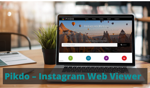 Know About Pikdo – The Instagram Web Viewer